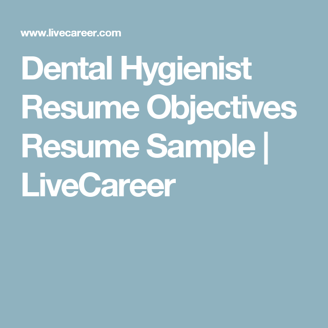 Dental Hygienist Resume Objectives Resume Sample  Livecareer  I