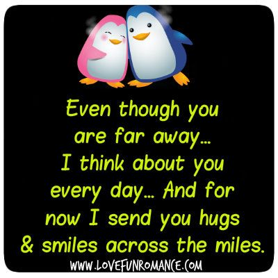 Even Though You Are Far Away I Think About You Everyday And For Now I Send You Hugs Smiles Across T Hug Quotes Sending Hugs Quotes Thinking Of You Quotes