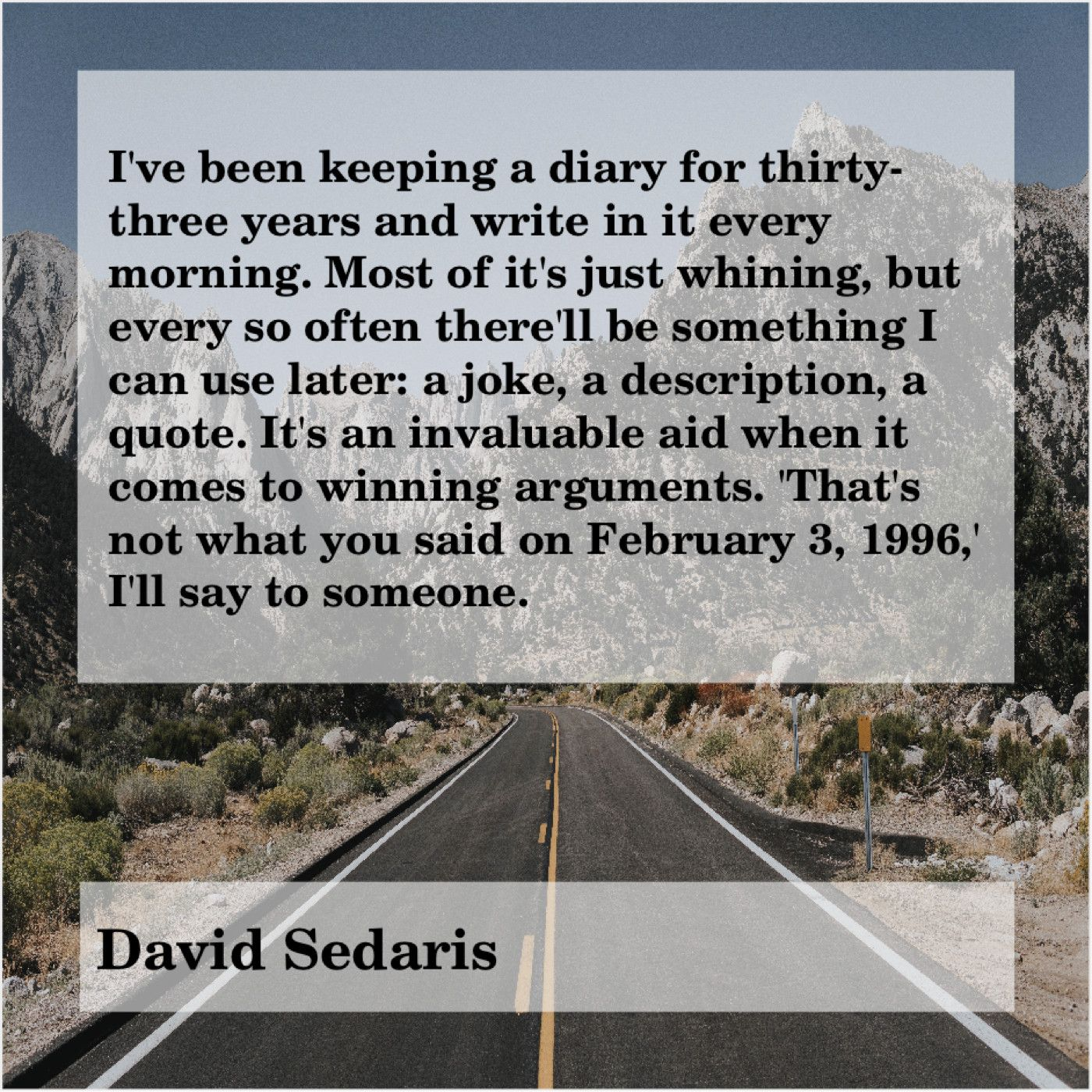 Ive Been Keeping A Diary For Thirty Three Years And Write In It Every Morning Most Of Its Just David Sedaris Keeping A Diary Too Cool For School