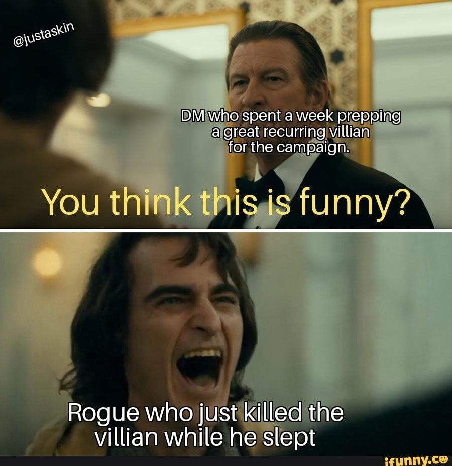 Rogue Who J Mis T Killed The Villian While He Slept Ifunny Dnd Funny Funny Memes Funny Boyfriend Memes