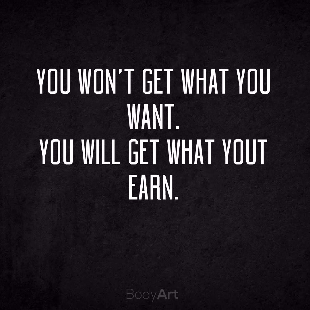 YOU WILL GET WHAT YOU EARN!  @bodyart.athletes