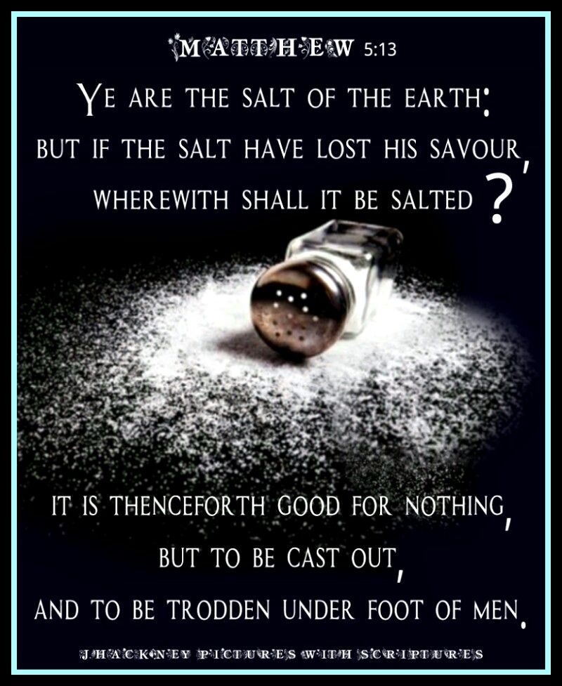 Matthew 5:13 Ye are the salt of the earth: but if the salt have lost his savour, wherewith shall it be salted? it  is thenceforth … | Salt of the earth, Savor, Salt