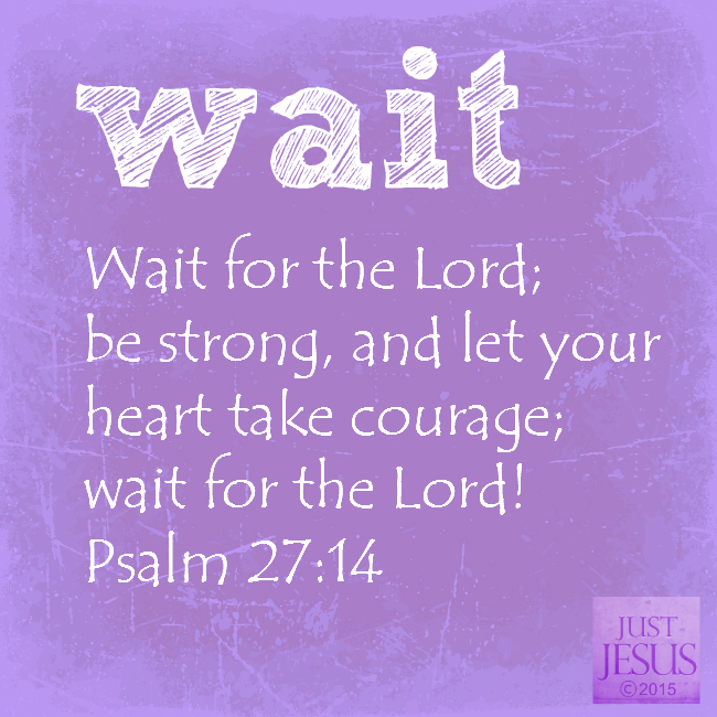 Bible Quotes Heart: Wait For The LORD; Be Strong And Take Heart And Wait For