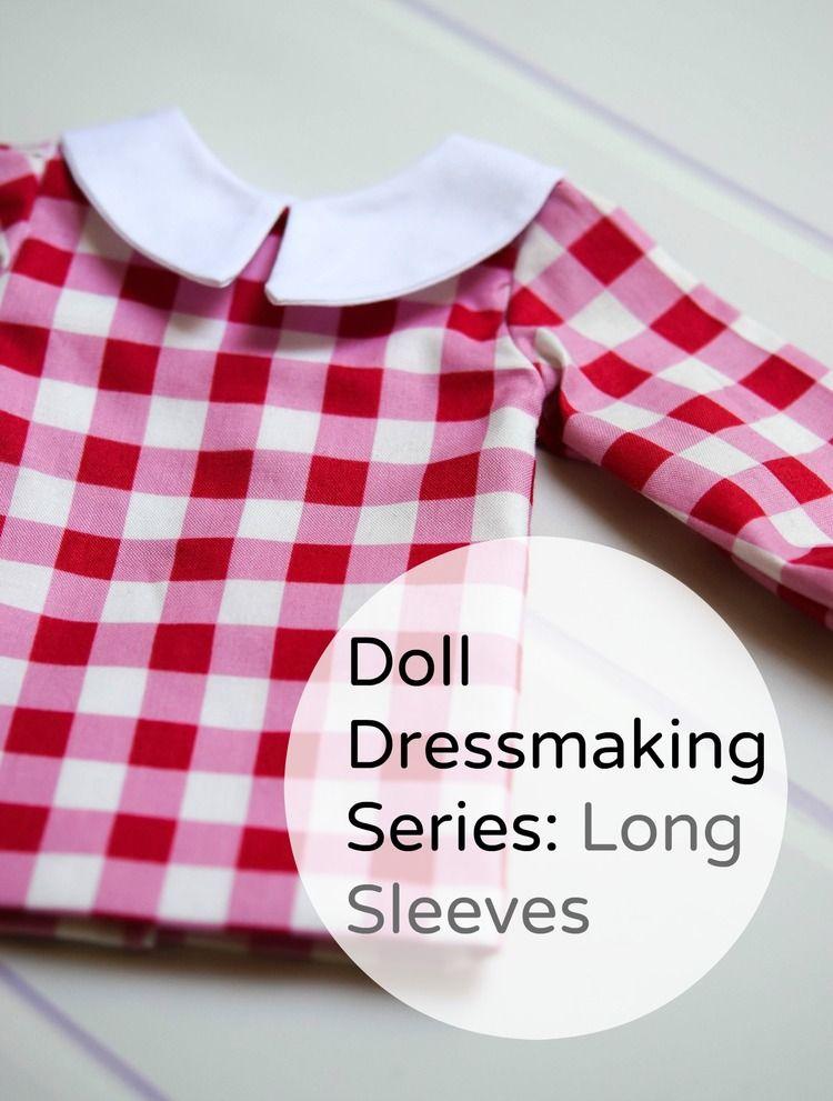 Doll Dressmaking Series: Long Sleeves   Puppenkleider, Puppen und ...