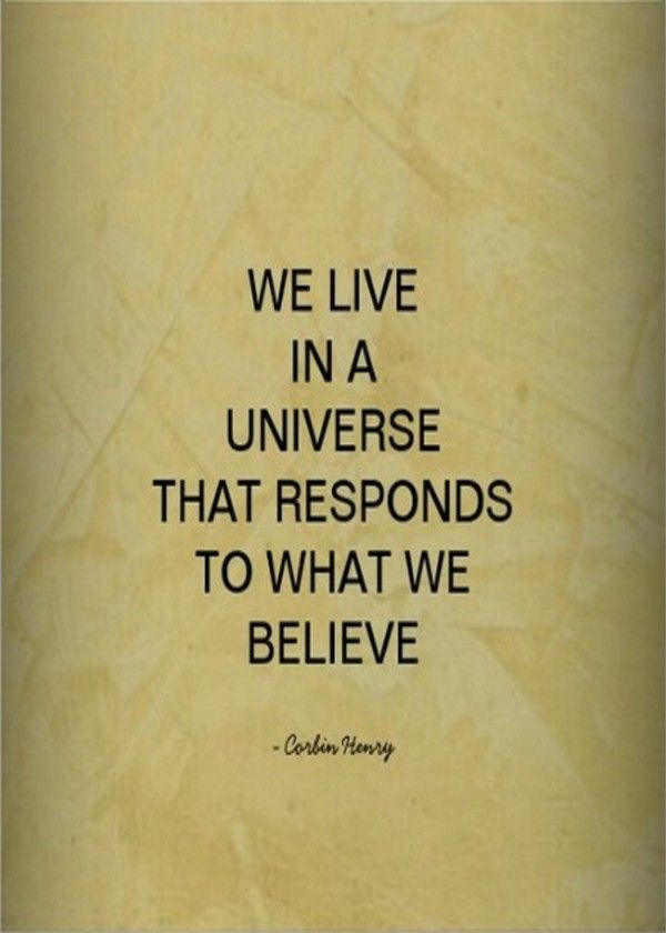 'We live in a universe that responds to what we believe. ... ' Poster by Corbin Henry   Displate