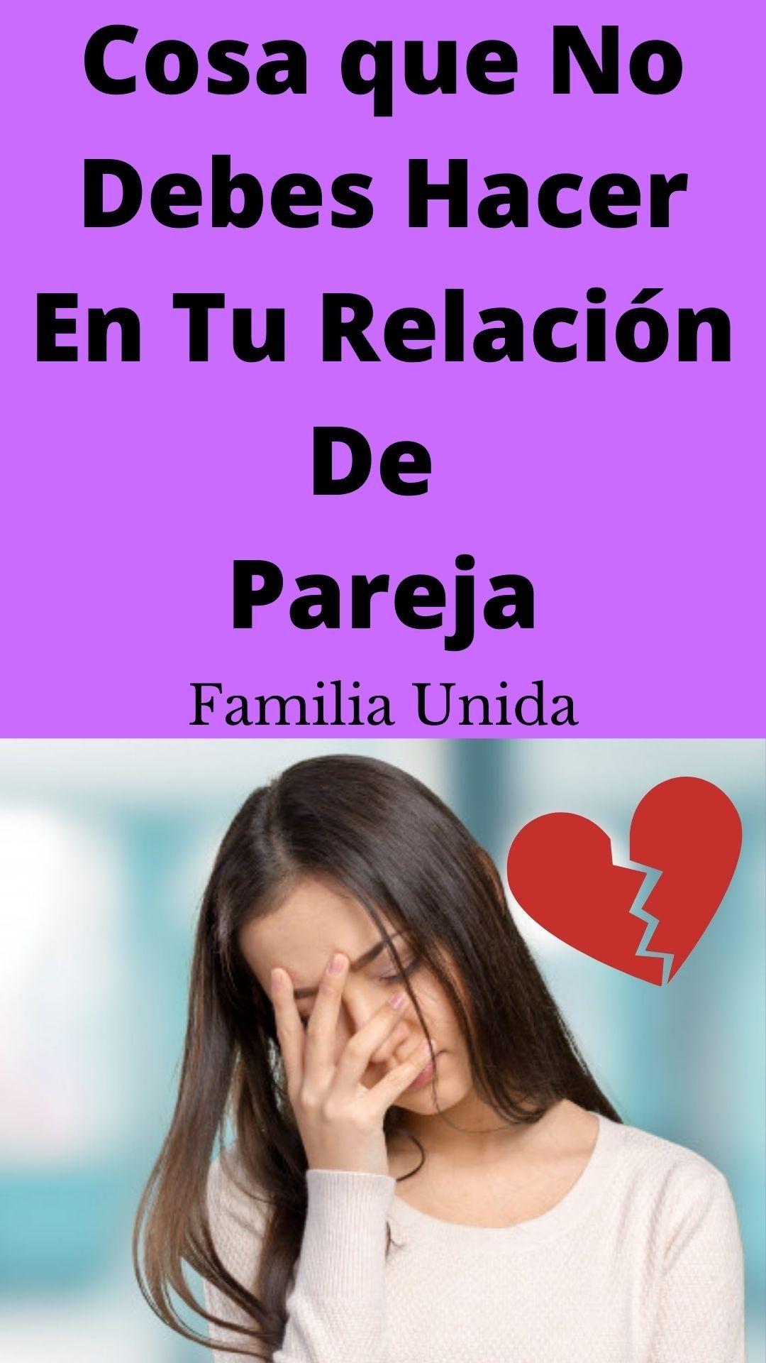 Cosas Que No Debes Hacer En Una Relación De Pareja Relacion De Pareja Parejas Relaciones