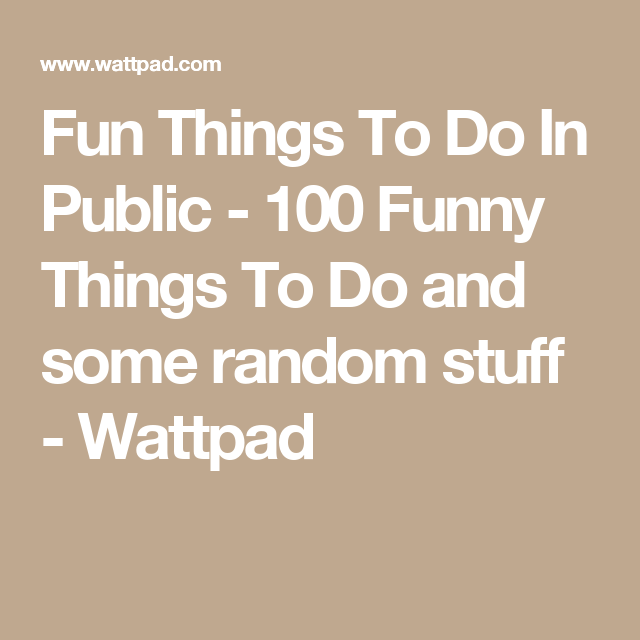 fun things to do in public 100 funny things to do and some random stuff random pinterest. Black Bedroom Furniture Sets. Home Design Ideas
