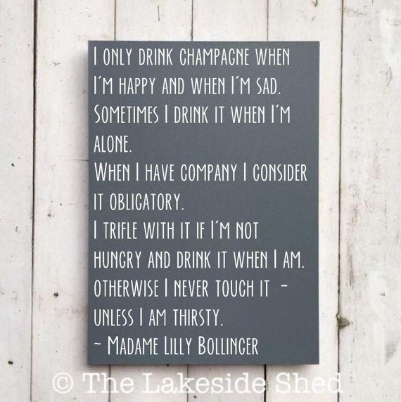 I Only Drink Champagne When Iu0027m Happy And When Iu0027m Sad | Madame Lilly  Bollinger Quote | Wooden Sign | Inspirational Quote | Champagne Quote |  Inspirational