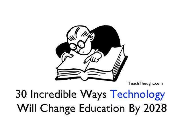 30 Incredible Ways Technology Will Change Education By
