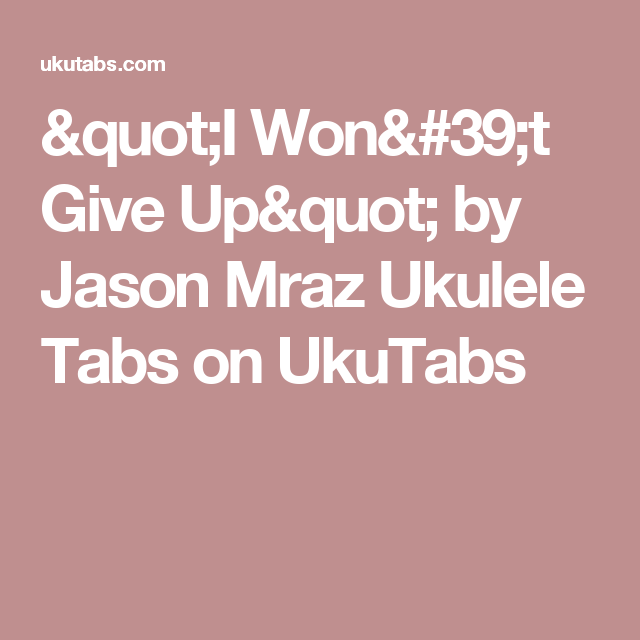 I Wont Give Up By Jason Mraz Ukulele Tabs On Ukutabs Ukulele