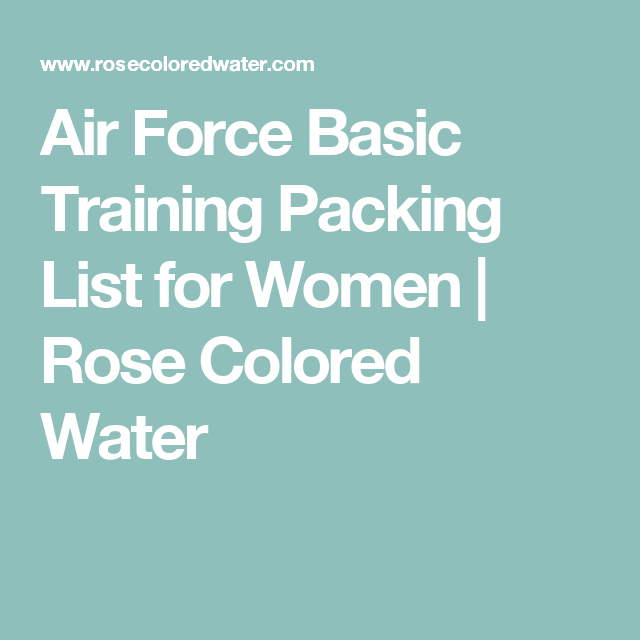 air force basic training packing list for women rose colored water air force basic training