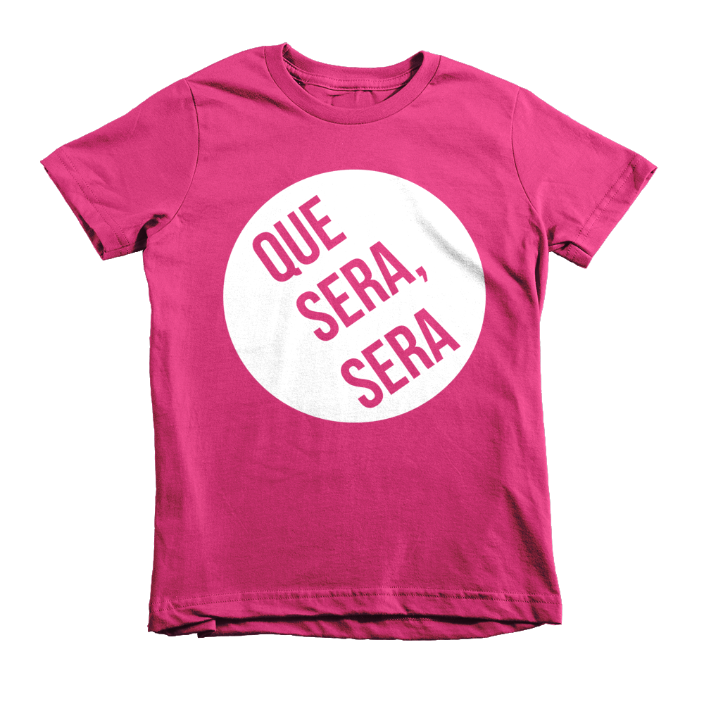 Que Sera, Sera Short sleeve kids t-shirt