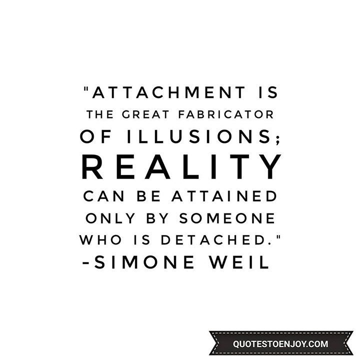 Beau Attachment Is The Great Fabricator Of Illusions; Reality Can Be...  Simone  Weil. Positive QuotesMotivational ...