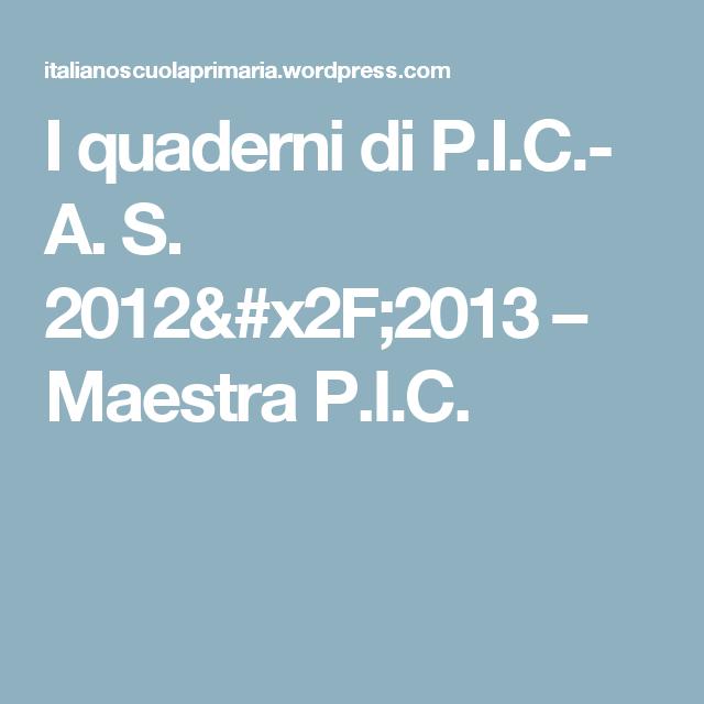 I quaderni di P.I.C.- A. S. 2012/2013 – Maestra P.I.C.