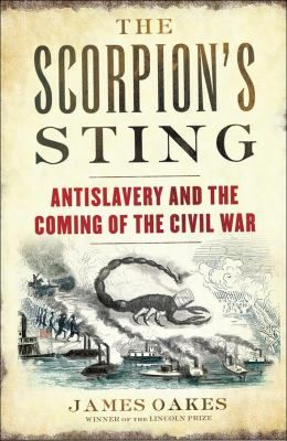 In The Scorpion's Sting, historian James Oakes presents a