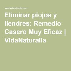 Eliminar piojos y liendres: Remedio Casero Muy Eficaz   VidaNaturalia