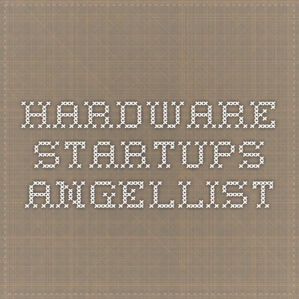 Hardware Startups Start Up Hardware Angel Investors