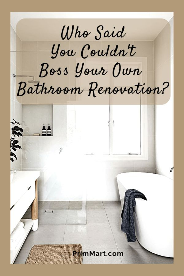 Who Said You Couldn T Boss Your Own Bathroom Renovation Bathroom