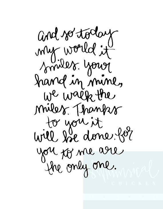 And so today, my world it smiles, your hand in mine, we