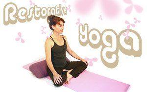 practices that restore and rejuvenate  restorative yoga