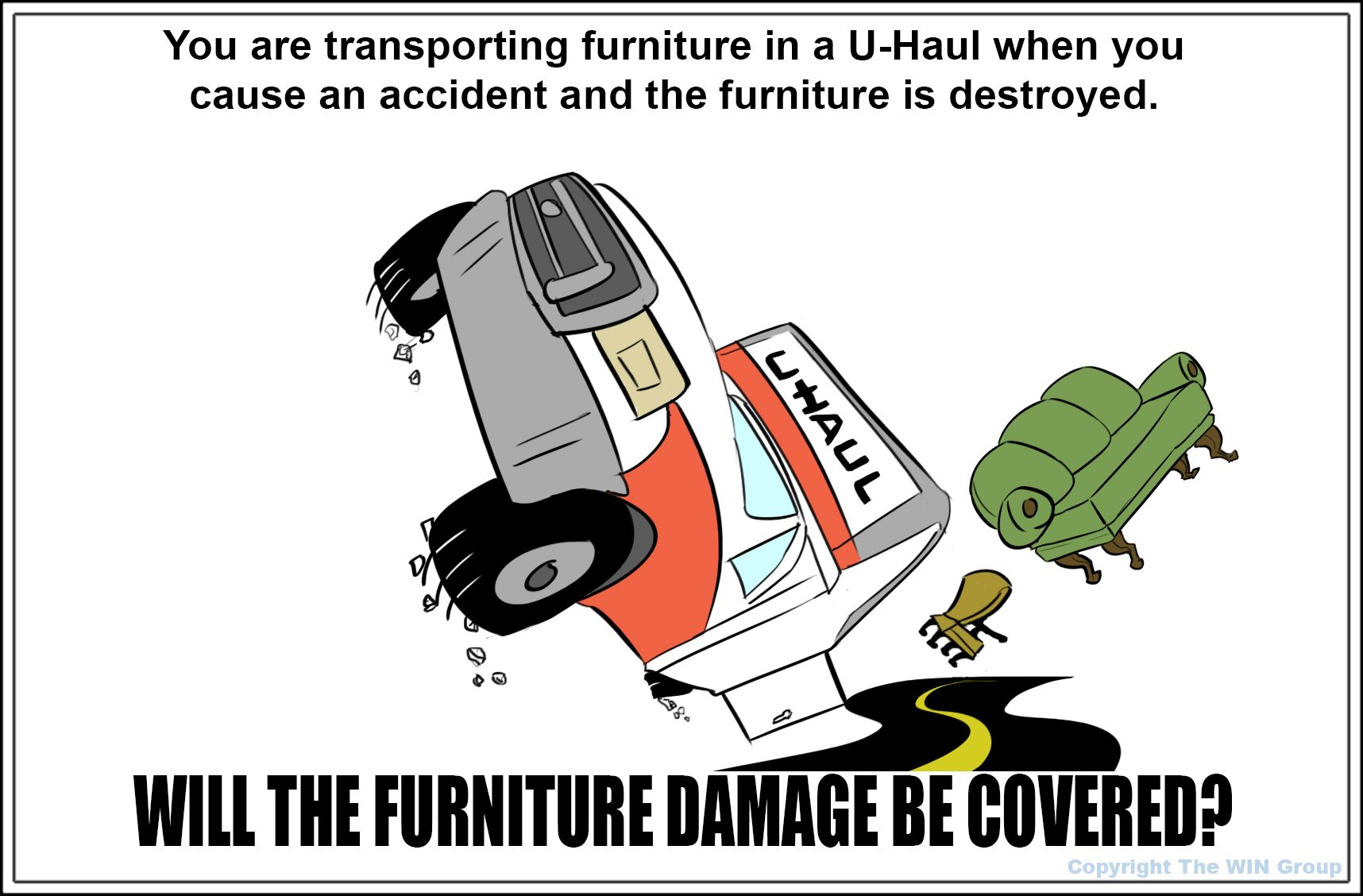 Insurance trivia While transporting your furniture in a U
