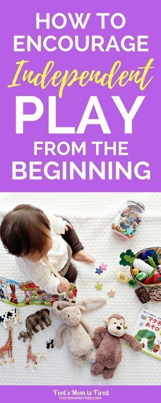 How to Encourage Independent Play from the Beginning | playing independently, to...
