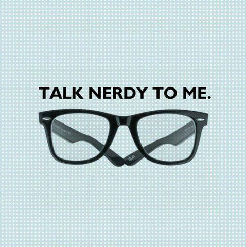 I'm nerdy and I know it.