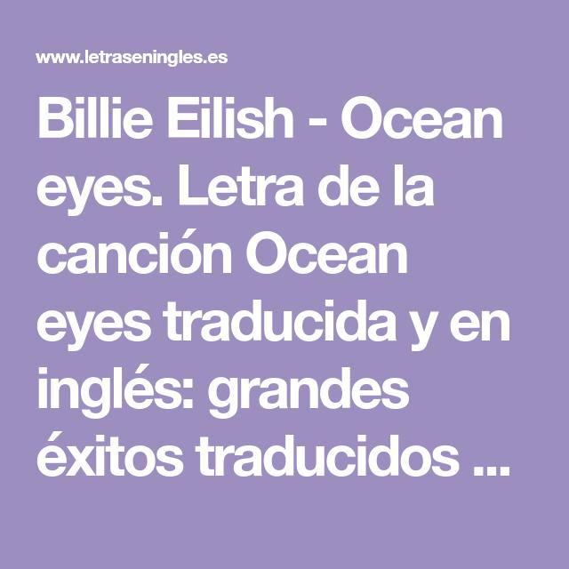 Billie Eilish Ocean Eyes Letra De La Canción Ocean Eyes Traducida Y En Inglés Grandes éxitos Traduci Canciones En Ingles Traducidas Billie Eilish Canciones