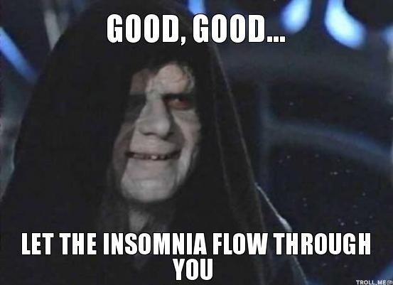 Insomnia Meme Good Good Let The Insomnia Flow Through You