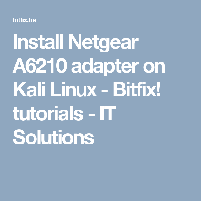 Install Netgear A6210 adapter on Kali Linux - Bitfix