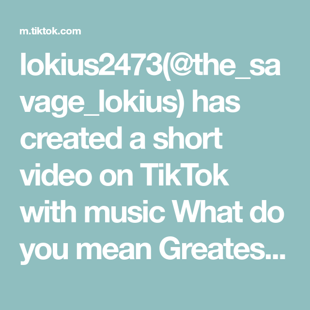 Lokius2473 The Savage Lokius Has Created A Short Video On Tiktok With Music What Do You Mean Greatest Duet With Tnathan Lokius Newsr In 2021 You Meant Music Video
