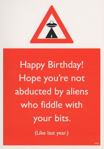 Happy Birthday Hope You Re Not Abducted By Aliens Vulgar Birthday Cards Www Kulacards Co Happy Birthday Meme Birthday Quotes Funny Vulgar Birthday Cards