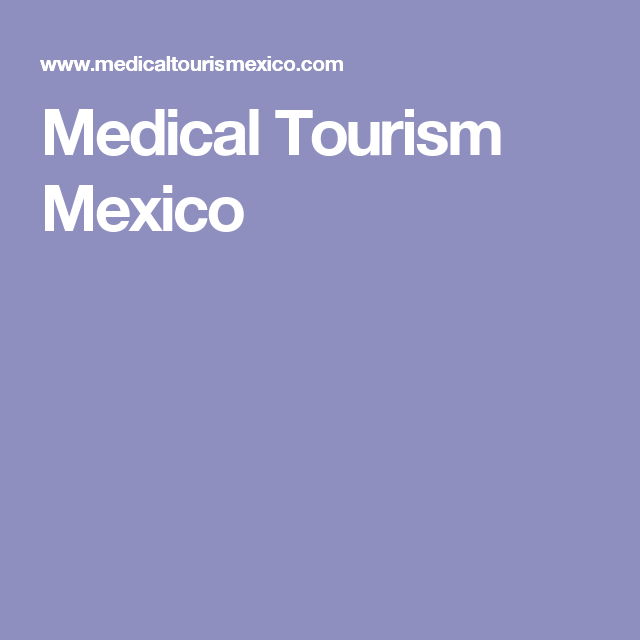 Medical Tourism Mexico | Medical tourism | Medical, Tourism, Clinic