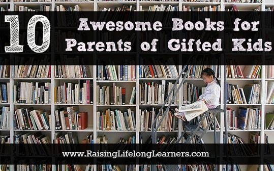 10 Awesome Books for Parents of Gifted Kids via www.raisinglifelonglearners.com
