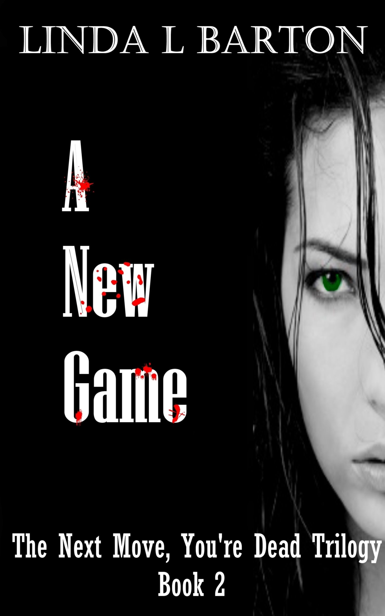 A New Game Book Two in the Next Move, You're Dead series by Linda L. Barton