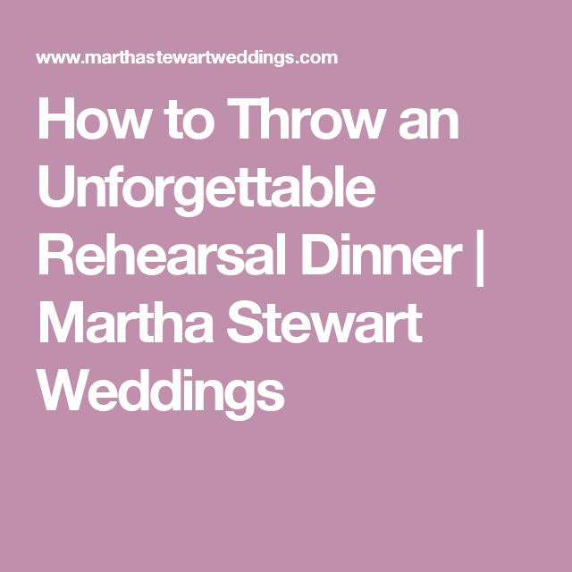 How To Throw An Unforgettable Rehearsal Dinner: How To Throw An Unforgettable Rehearsal Dinner In 2020