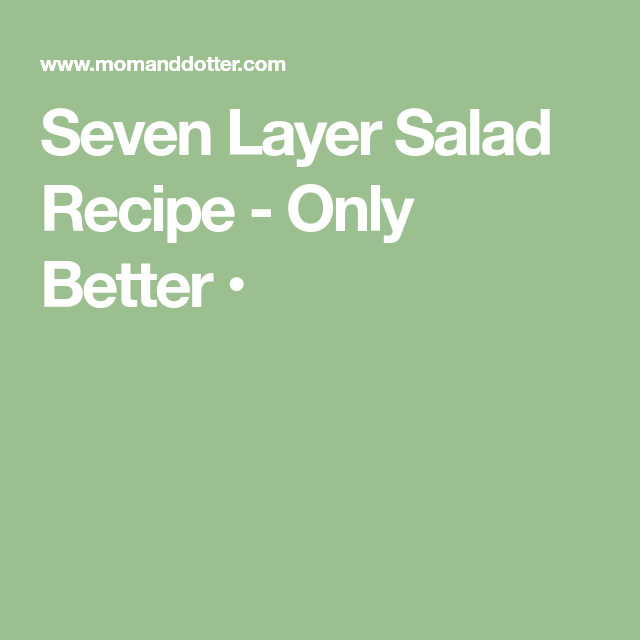 Seven Layer Salad Recipe - Only Better •