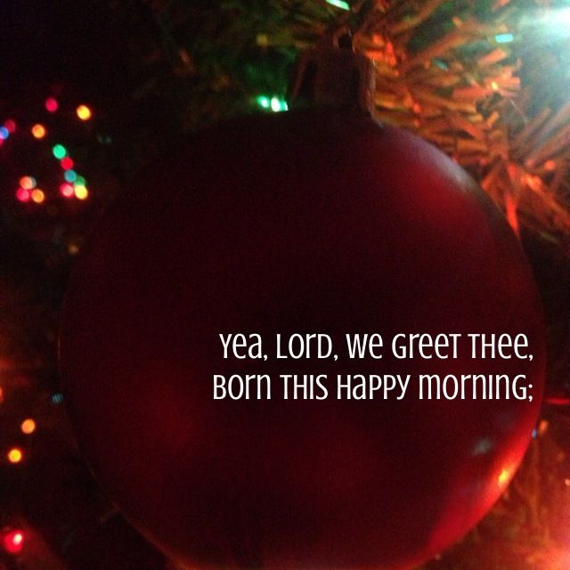 """""""Yea, Lord, we greet thee, born this happy morning.""""  #christmascarols"""