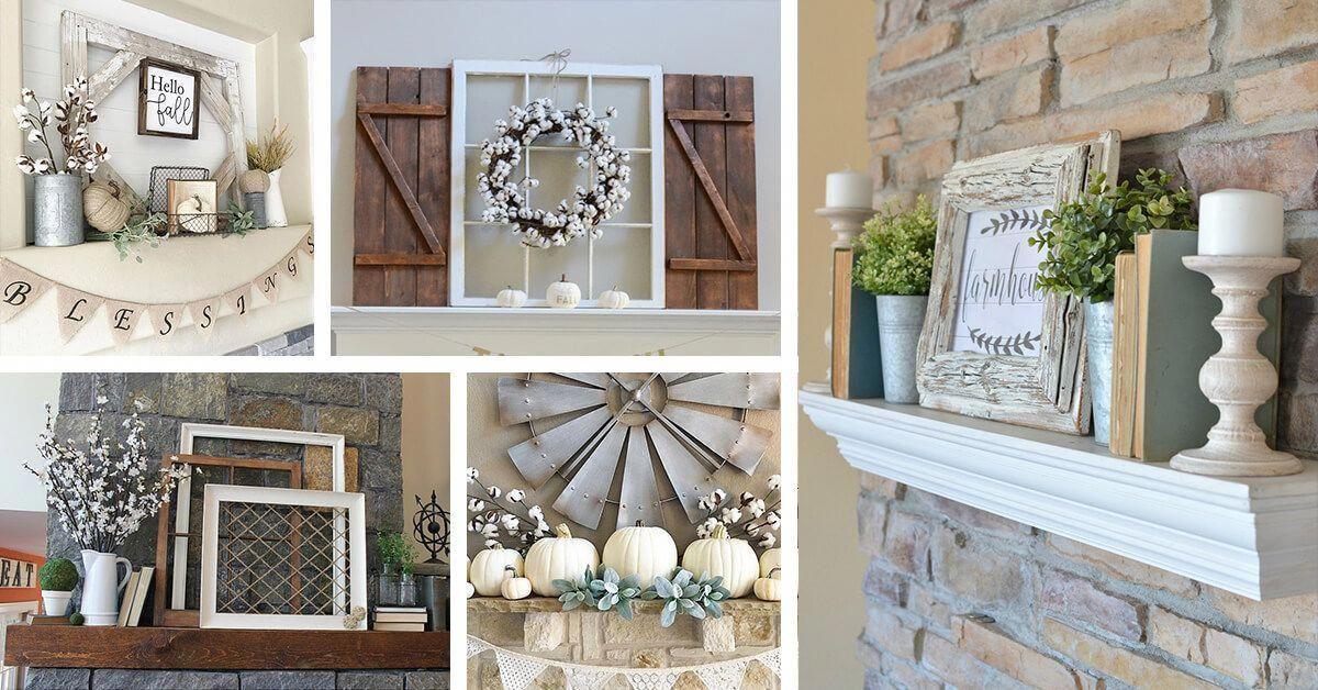 Farmhouse mantel decor ideas to make your home ...