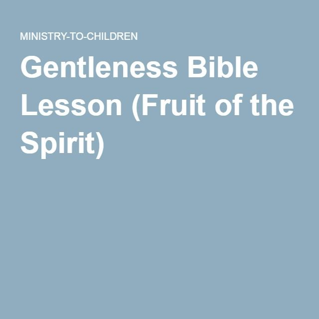 Gentleness Bible Lesson (Fruit of the Spirit) | Bible