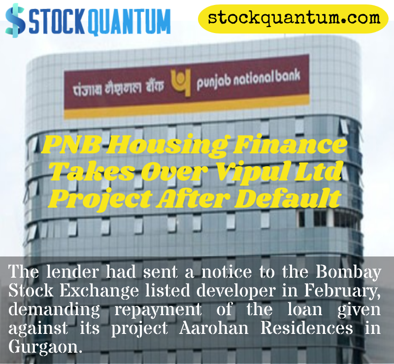 Pnb Housing Finance Takes Over Vipul Ltd Project After Default Stock Broker Financial Analysis Finance