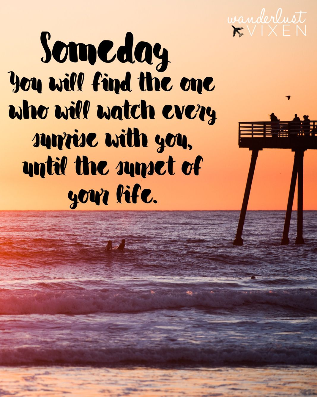 Someday You Will Find The One Who Will Watch Every Sunrise With