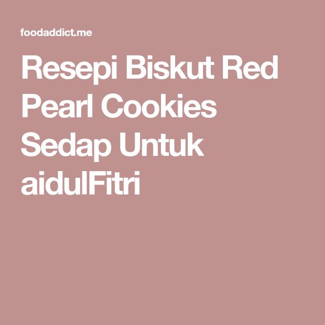 resepi biskut red pearl cookies sedap  aidulfitri resep kue keju kue Resepi Biskut Ferrero Rocher Malaysia Enak dan Mudah