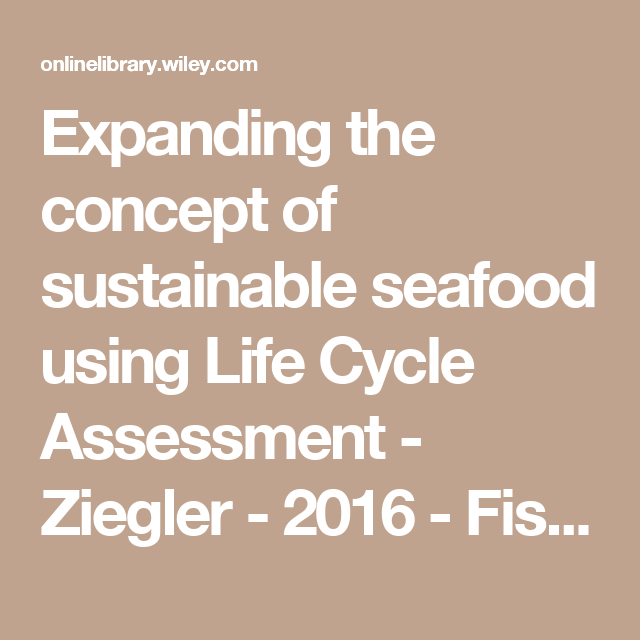 Expanding the concept of sustainable seafood using Life Cycle Assessment - Ziegler - 2016 - Fish and Fisheries - Wiley Online Library