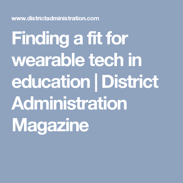 Finding a fit for wearable tech in education | District Administration Magazine