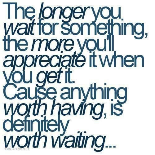 Sometimes Its Worth The Wait Quotes Life Quotes Me Quotes