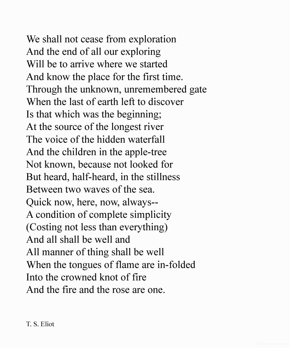 t s eliot the boy and the river without beginning or end This is the futility of a labyrinth without an end ts eliot's poetry and plays: a eliot's drafts for gerontion show that the passage on history was.