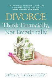 Divorce: Think Financially, Not Emotionally
