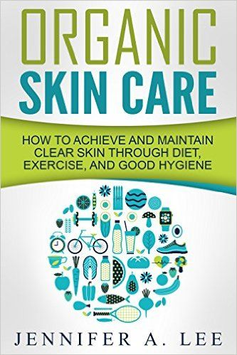 Organic Skin Care: How to Achieve and Maintain Clear Skin Through Diet, Exercise, and Good Hygiene (Acne Free, Clear Skin, Hydrating, Cleansing, Beauty Tips, Health, Happiness, Dermatology Book 1) - Kindle edition by Jennifer A. Lee. Professional & Technical Kindle eBooks @ Amazon.com.