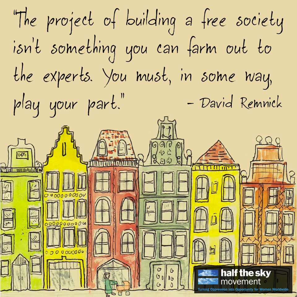 Quote The Project Of Building A Free Society Isn T Something You Can Farm Out To The Experts You Must In Some Way Play Your Part David Remnick Zitate